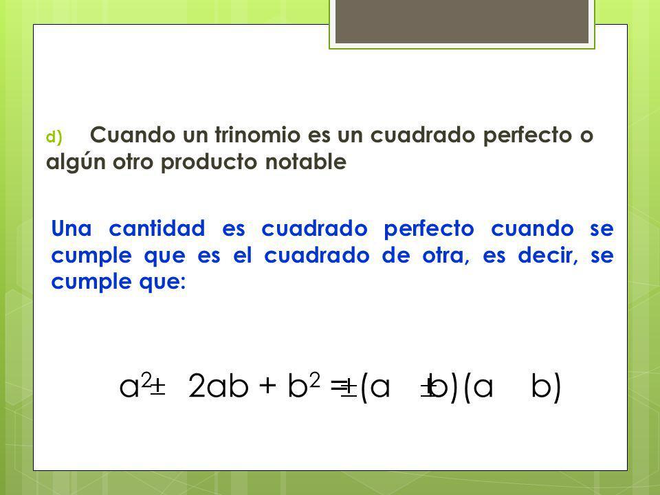 Ejemplos: 4x 2 +25y 2 –20xy=4x 2 +25y 2 –20xy =(2x)(5y)(2x)(5y)2–+ =2x 22 –5y ( ) 2 Se puede aplicar también si el primero y/o el tercer termino son expresiones algebraicas.