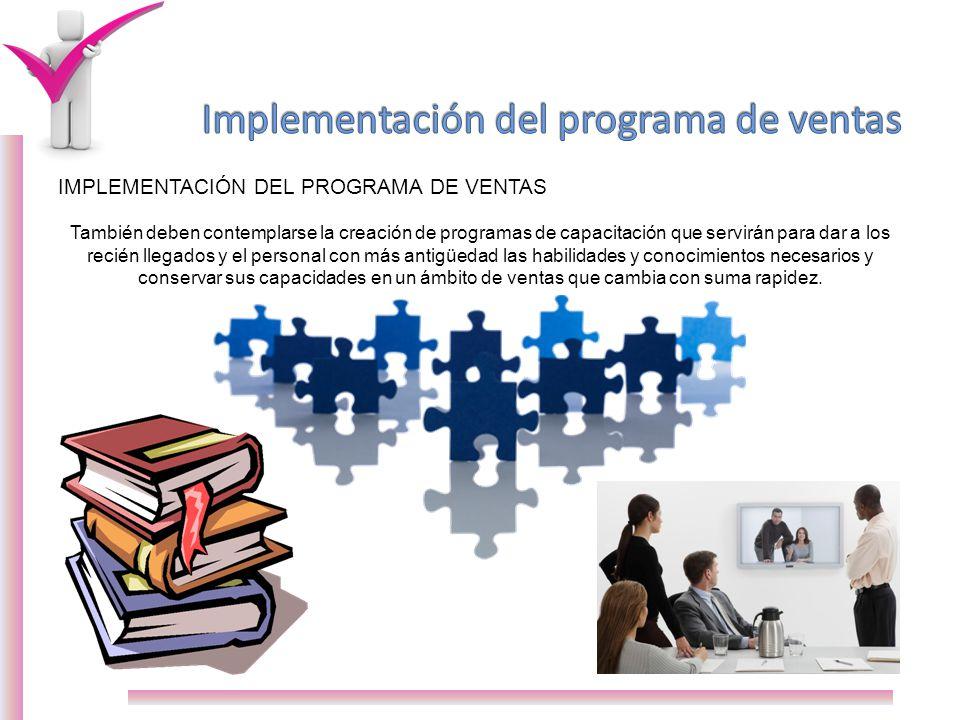 IMPLEMENTACIÓN DEL PROGRAMA DE VENTAS También deben contemplarse la creación de programas de capacitación que servirán para dar a los recién llegados