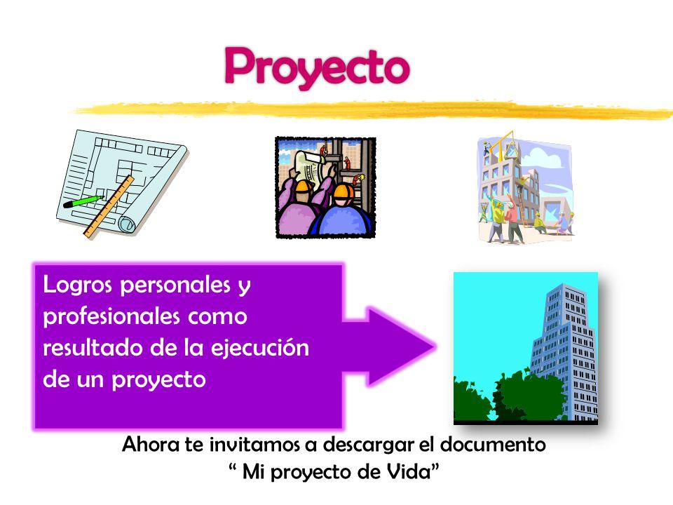 Logros personales y profesionales como resultado de la ejecución de un proyecto Ahora te invitamos a descargar el documento Mi proyecto de Vida