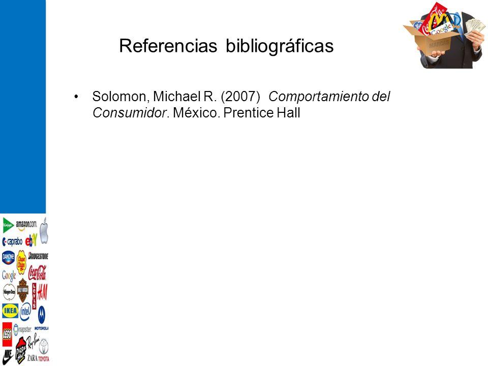 Referencias bibliográficas Solomon, Michael R. (2007) Comportamiento del Consumidor. México. Prentice Hall