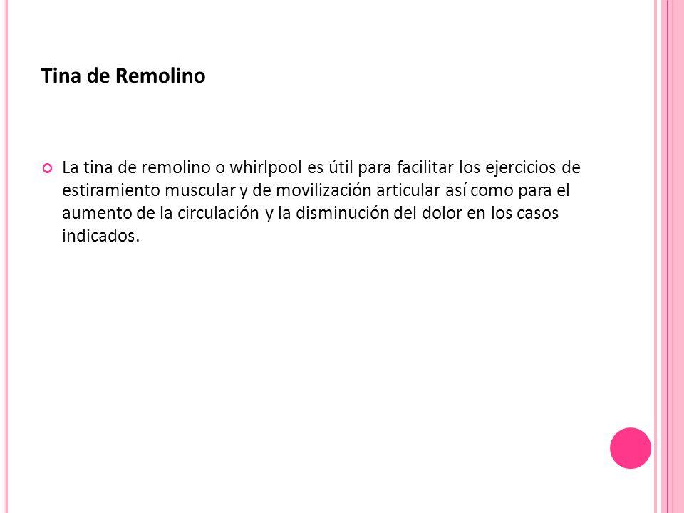 Tina de Remolino La tina de remolino o whirlpool es útil para facilitar los ejercicios de estiramiento muscular y de movilización articular así como p