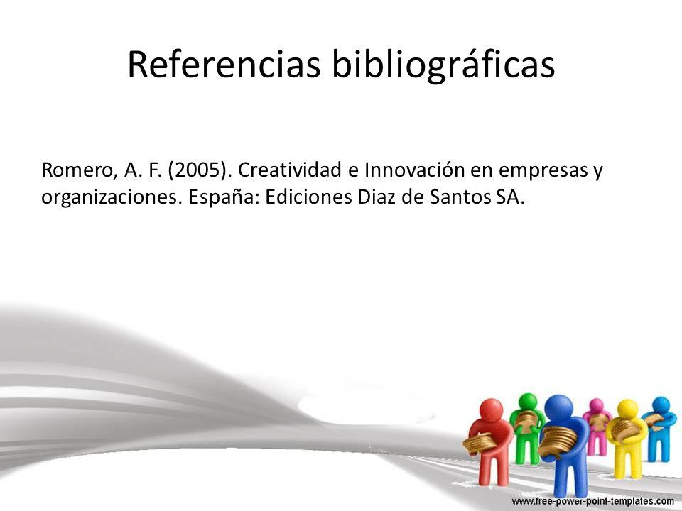 Romero, A. F. (2005). Creatividad e Innovación en empresas y organizaciones. España: Ediciones Diaz de Santos SA. Referencias bibliográficas