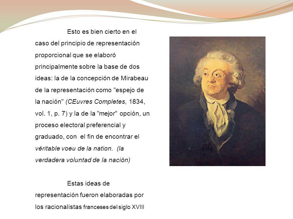 Esto es bien cierto en el caso del principio de representación proporcional que se elaboró principalmente sobre la base de dos ideas: la de la concepción de Mirabeau de la representación como espejo de la nación (CEuvres Completes, 1834, vol.