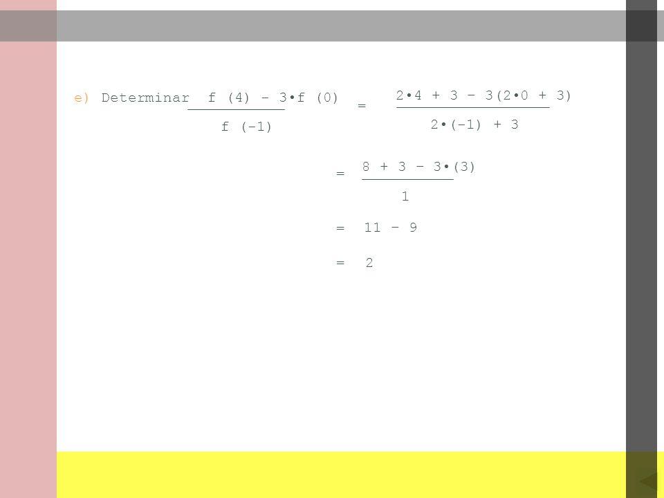 e) Determinar f (4) - 3f (0) f (-1) 24 + 3 – 3(20 + 3) 2(-1) + 3 = 8 + 3 – 3(3) 1 2 11 – 9 = = =