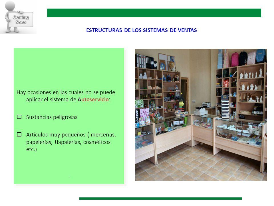 Hay ocasiones en las cuales no se puede aplicar el sistema de Autoservicio: Sustancias peligrosas Artículos muy pequeños ( mercerías, papelerías, tlap