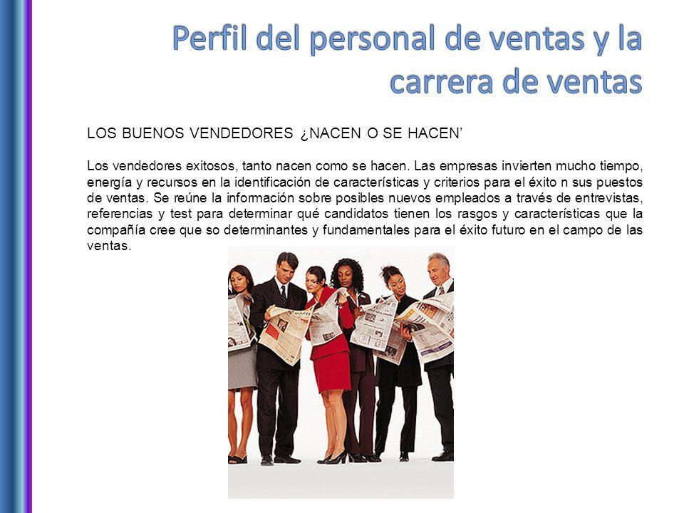 LOS BUENOS VENDEDORES ¿NACEN O SE HACEN Los vendedores exitosos, tanto nacen como se hacen.