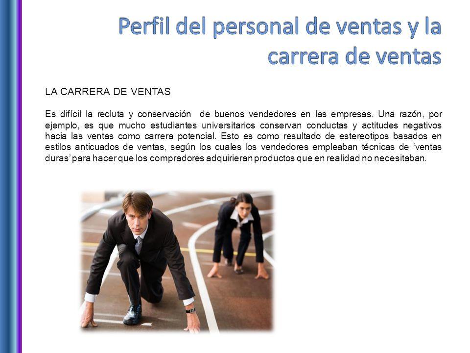 LA CARRERA DE VENTAS Es difícil la recluta y conservación de buenos vendedores en las empresas.