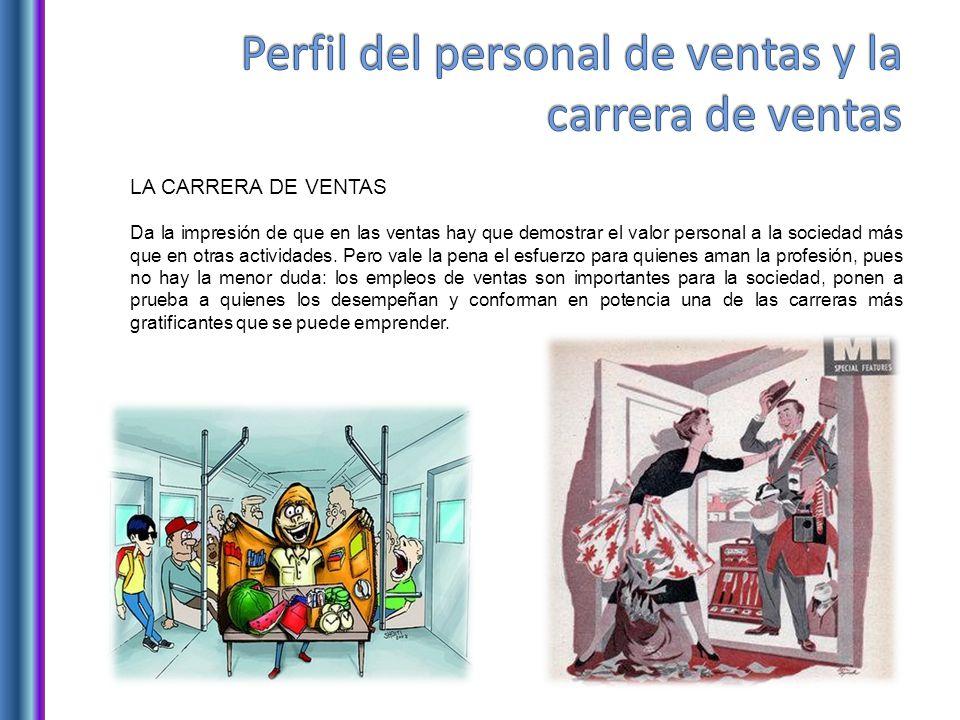 LA CARRERA DE VENTAS Da la impresión de que en las ventas hay que demostrar el valor personal a la sociedad más que en otras actividades.