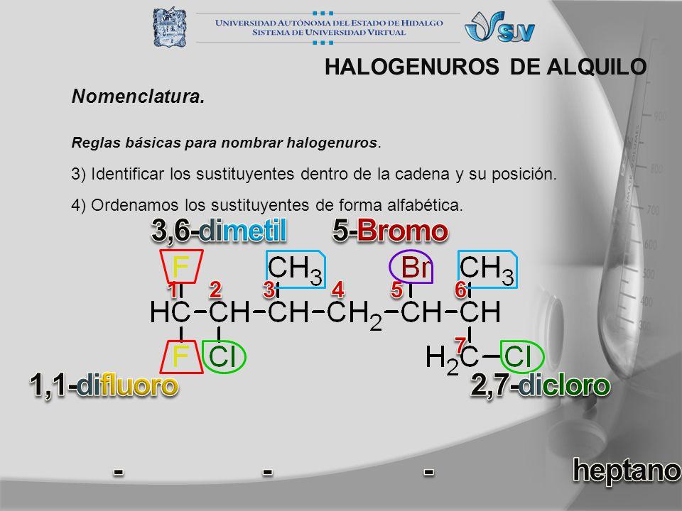 3) Identificar los sustituyentes dentro de la cadena y su posición. HALOGENUROS DE ALQUILO Nomenclatura. Reglas básicas para nombrar halogenuros. 4) O