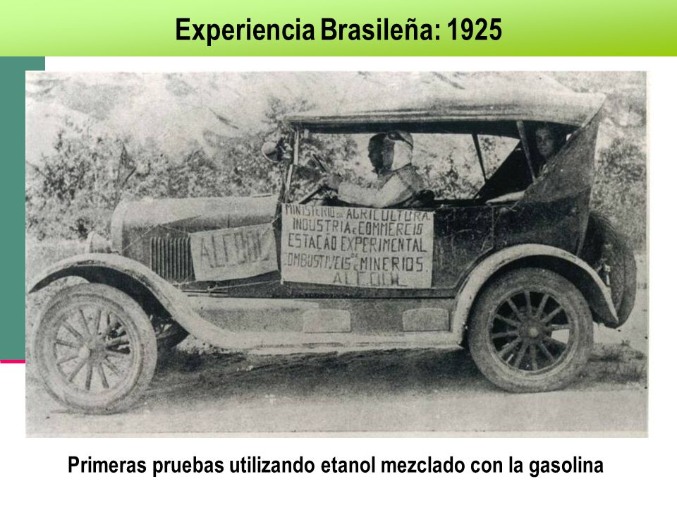 Primeras pruebas utilizando etanol mezclado con la gasolina Experiencia Brasileña: 1925