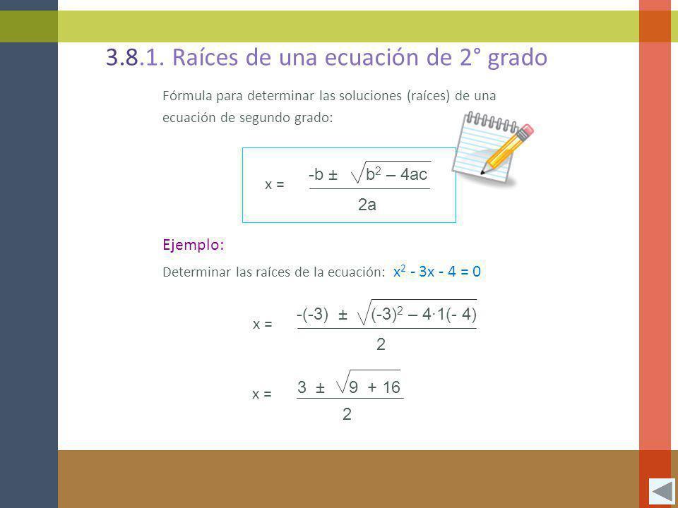 3.8.1. Raíces de una ecuación de 2° grado Fórmula para determinar las soluciones (raíces) de una ecuación de segundo grado: -b ± b 2 – 4ac 2a x = Ejem