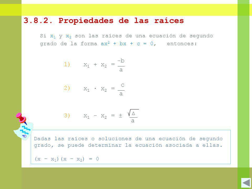 3.8.2. Propiedades de las raíces Si x 1 y x 2 son las raíces de una ecuación de segundo grado de la forma ax 2 + bx + c = 0, entonces: -b a x 1 + x 2