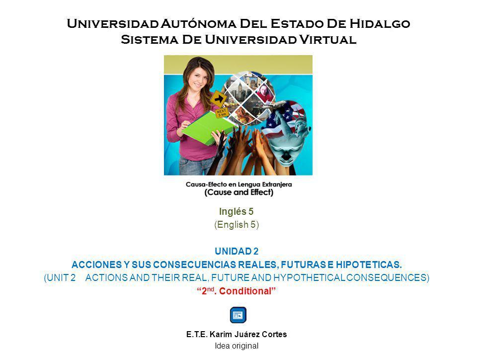 Universidad Autónoma Del Estado De Hidalgo Sistema De Universidad Virtual Inglés 5 (English 5) UNIDAD 2 ACCIONES Y SUS CONSECUENCIAS REALES, FUTURAS E