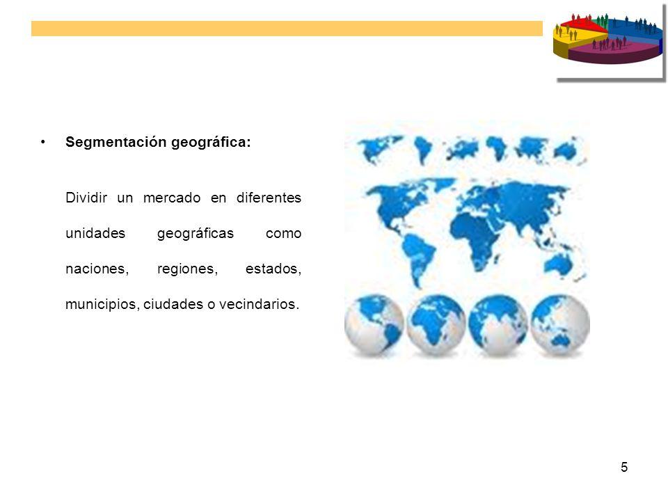 5 Segmentación geográfica: Dividir un mercado en diferentes unidades geográficas como naciones, regiones, estados, municipios, ciudades o vecindarios.