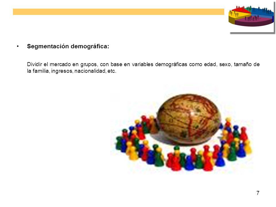 7 Segmentación demográfica: Dividir el mercado en grupos, con base en variables demográficas como edad, sexo, tamaño de la familia, ingresos, nacional