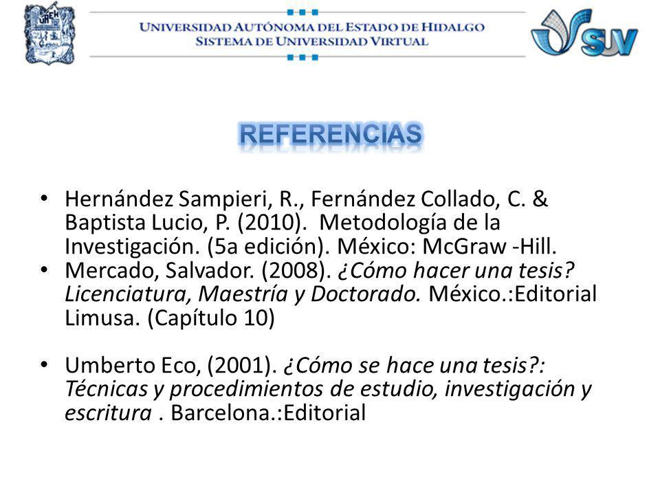 Hernández Sampieri, R., Fernández Collado, C. & Baptista Lucio, P. (2010). Metodología de la Investigación. (5a edición). México: McGraw -Hill. Mercad
