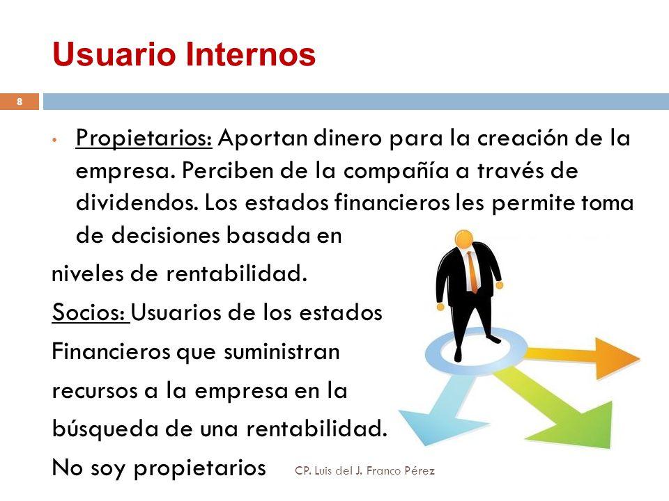 Usuario Internos Propietarios: Aportan dinero para la creación de la empresa. Perciben de la compañía a través de dividendos. Los estados financieros