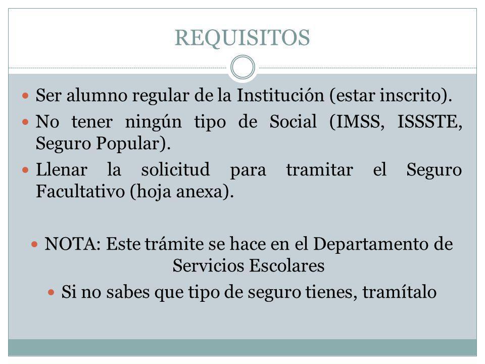 REQUISITOS Ser alumno regular de la Institución (estar inscrito). No tener ningún tipo de Social (IMSS, ISSSTE, Seguro Popular). Llenar la solicitud p