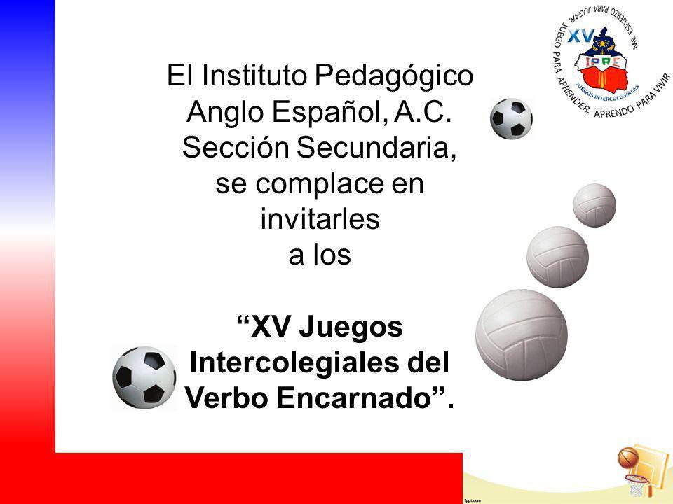 El Instituto Pedagógico Anglo Español, A.C. Sección Secundaria, se complace en invitarles a los XV Juegos Intercolegiales del Verbo Encarnado.