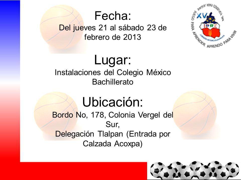 Fecha: Del jueves 21 al sábado 23 de febrero de 2013 Lugar: Instalaciones del Colegio México Bachillerato Ubicación: Bordo No, 178, Colonia Vergel del
