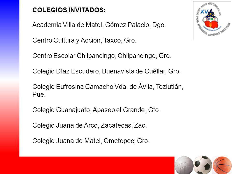 COLEGIOS INVITADOS: Academia Villa de Matel, Gómez Palacio, Dgo. Centro Cultura y Acción, Taxco, Gro. Centro Escolar Chilpancingo, Chilpancingo, Gro.