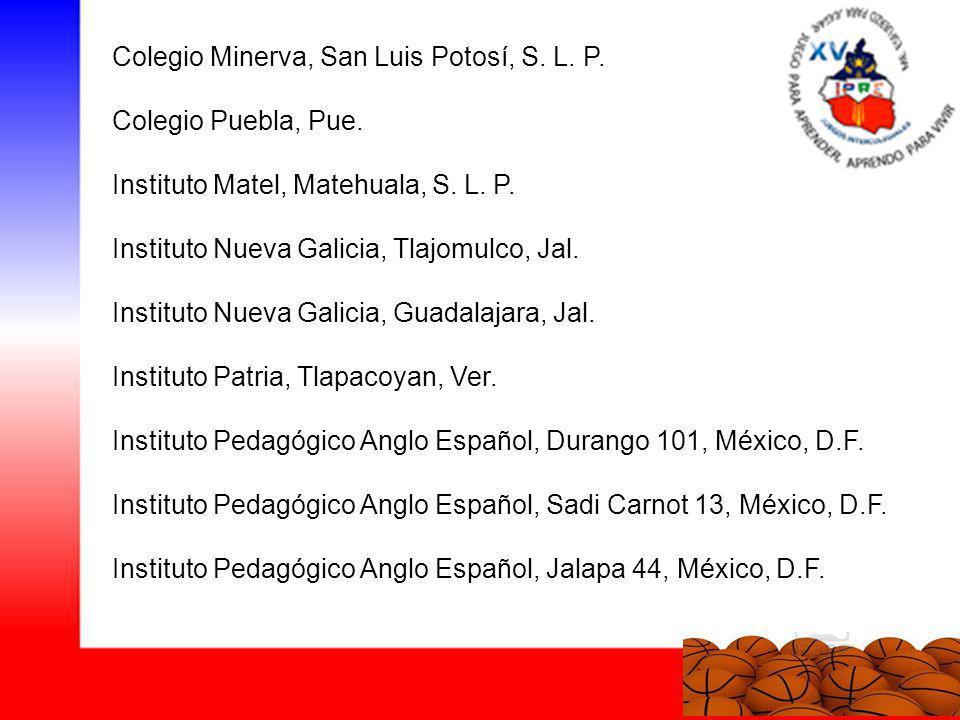Colegio Minerva, San Luis Potosí, S. L. P. Colegio Puebla, Pue. Instituto Matel, Matehuala, S. L. P. Instituto Nueva Galicia, Tlajomulco, Jal. Institu