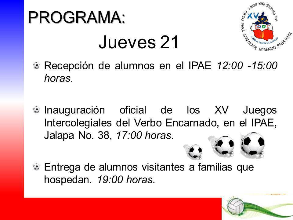 Jueves 21 Recepción de alumnos en el IPAE 12:00 -15:00 horas. Inauguración oficial de los XV Juegos Intercolegiales del Verbo Encarnado, en el IPAE, J