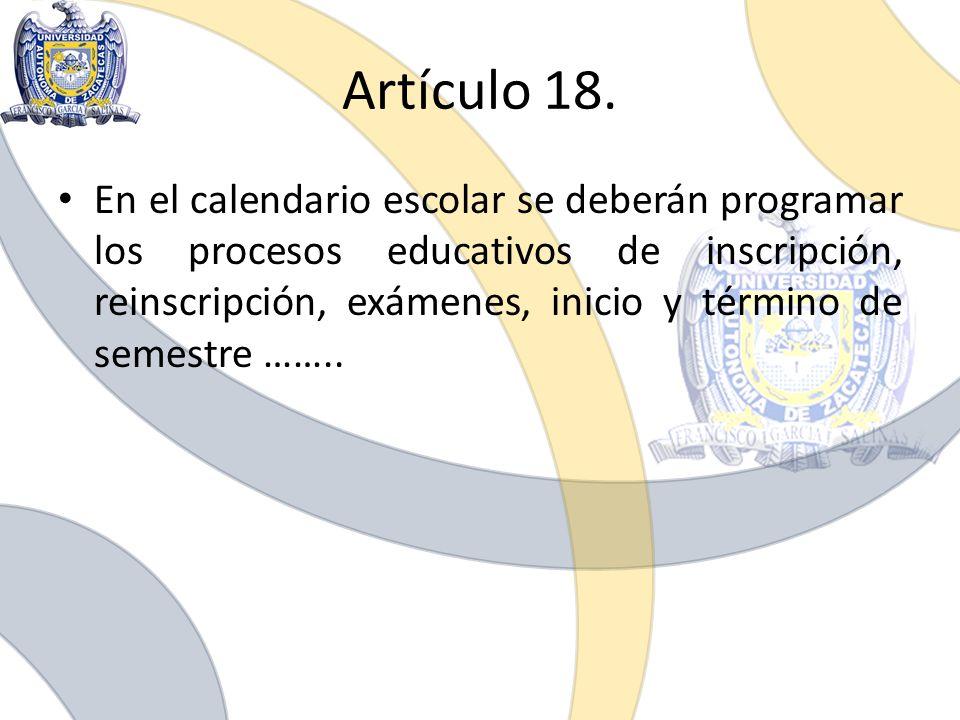 Artículo 18. En el calendario escolar se deberán programar los procesos educativos de inscripción, reinscripción, exámenes, inicio y término de semest