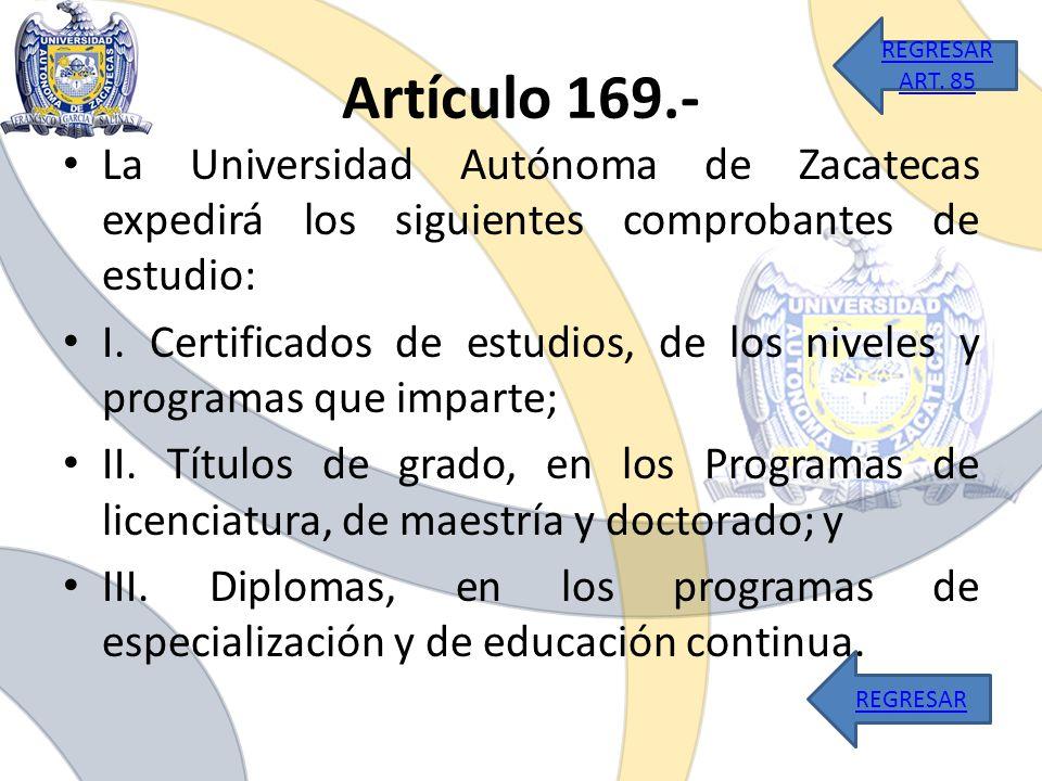 La Universidad Autónoma de Zacatecas expedirá los siguientes comprobantes de estudio: I. Certificados de estudios, de los niveles y programas que impa