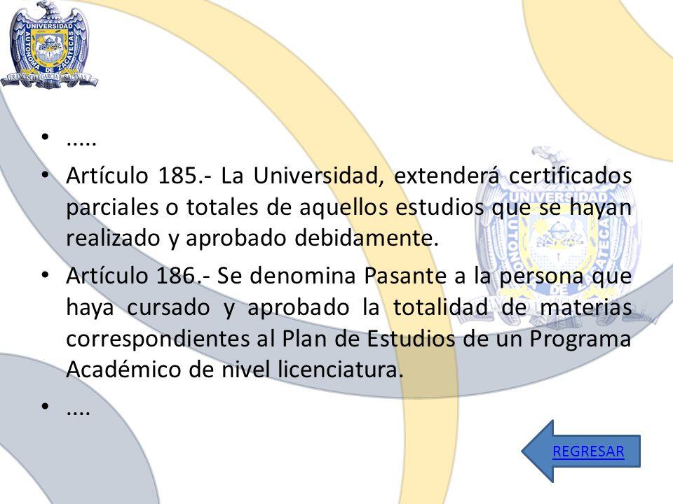 ..... Artículo 185.- La Universidad, extenderá certificados parciales o totales de aquellos estudios que se hayan realizado y aprobado debidamente. Ar