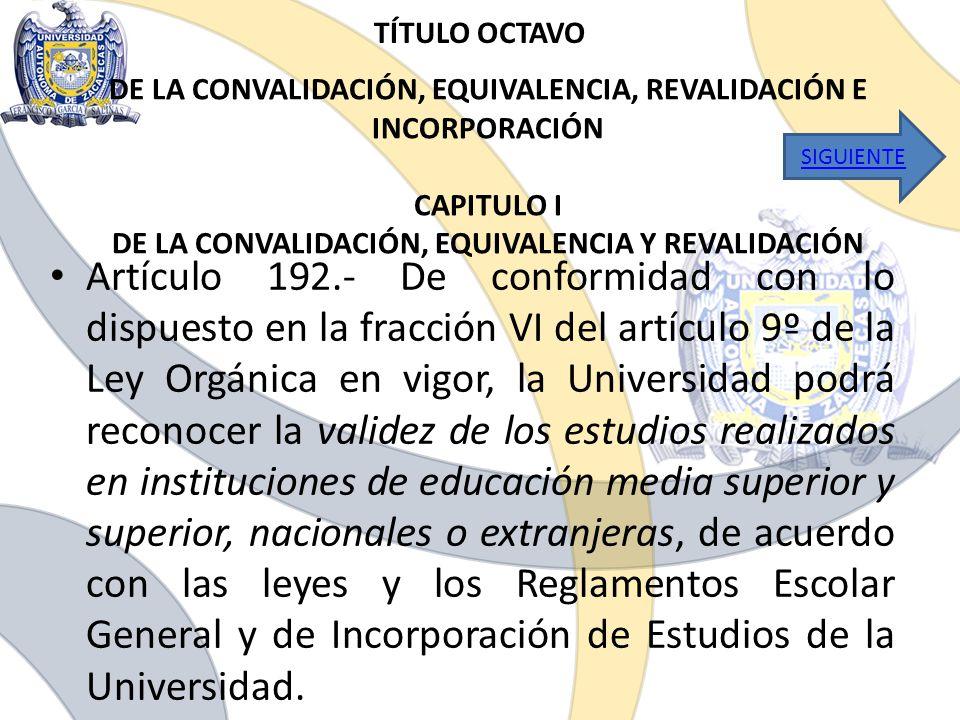 TÍTULO OCTAVO Artículo 192.- De conformidad con lo dispuesto en la fracción VI del artículo 9º de la Ley Orgánica en vigor, la Universidad podrá recon