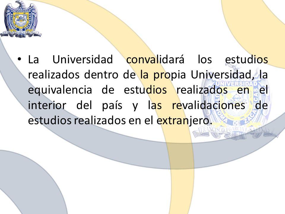 La Universidad convalidará los estudios realizados dentro de la propia Universidad, la equivalencia de estudios realizados en el interior del país y l