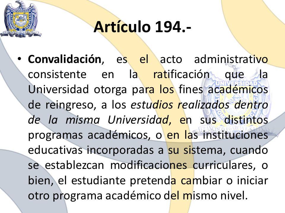 Artículo 194.- Convalidación, es el acto administrativo consistente en la ratificación que la Universidad otorga para los fines académicos de reingres