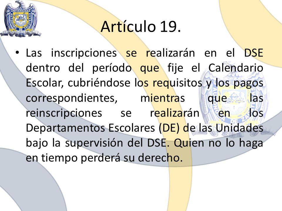 Artículo 19. Las inscripciones se realizarán en el DSE dentro del período que fije el Calendario Escolar, cubriéndose los requisitos y los pagos corre