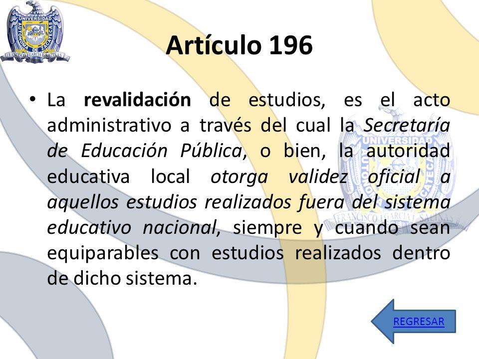 Artículo 196 La revalidación de estudios, es el acto administrativo a través del cual la Secretaría de Educación Pública, o bien, la autoridad educati