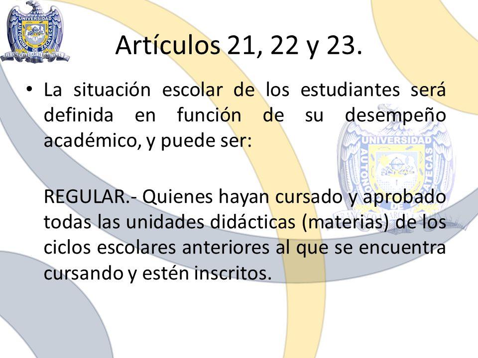 Artículos 21, 22 y 23. La situación escolar de los estudiantes será definida en función de su desempeño académico, y puede ser: REGULAR.- Quienes haya