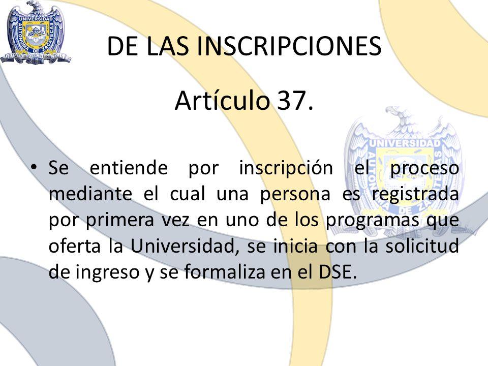 DE LAS INSCRIPCIONES Artículo 37. Se entiende por inscripción el proceso mediante el cual una persona es registrada por primera vez en uno de los prog