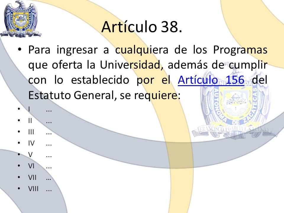 Para ingresar a cualquiera de los Programas que oferta la Universidad, además de cumplir con lo establecido por el Artículo 156 del Estatuto General,