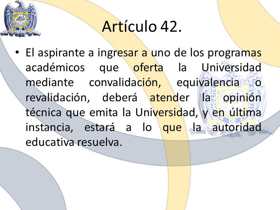Artículo 42. El aspirante a ingresar a uno de los programas académicos que oferta la Universidad mediante convalidación, equivalencia o revalidación,