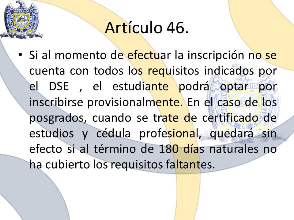Artículo 46. Si al momento de efectuar la inscripción no se cuenta con todos los requisitos indicados por el DSE, el estudiante podrá optar por inscri