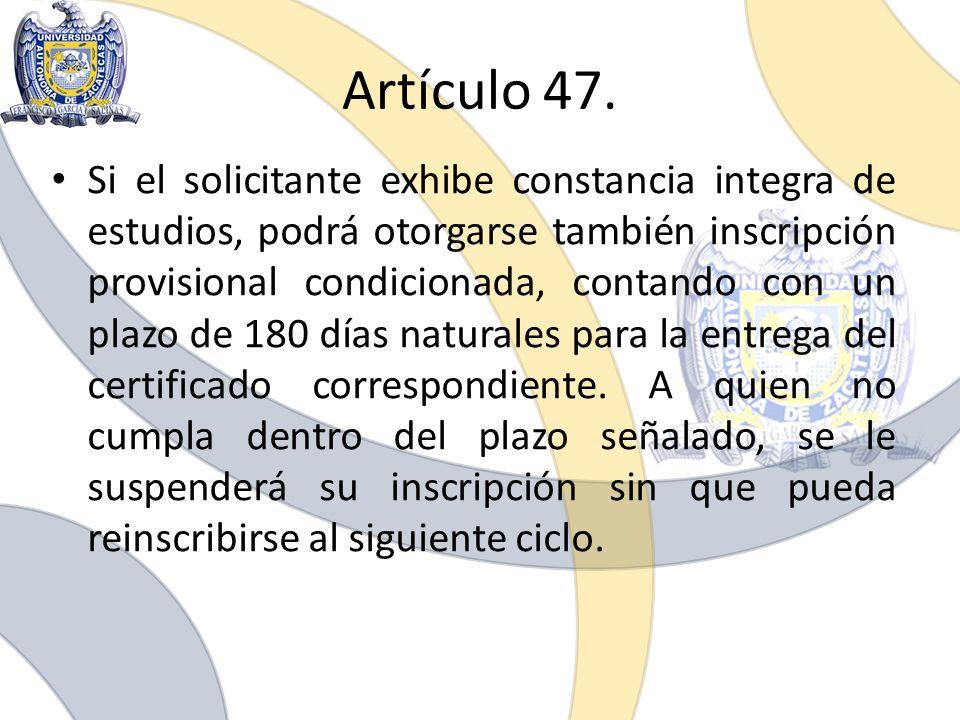 Artículo 47. Si el solicitante exhibe constancia integra de estudios, podrá otorgarse también inscripción provisional condicionada, contando con un pl