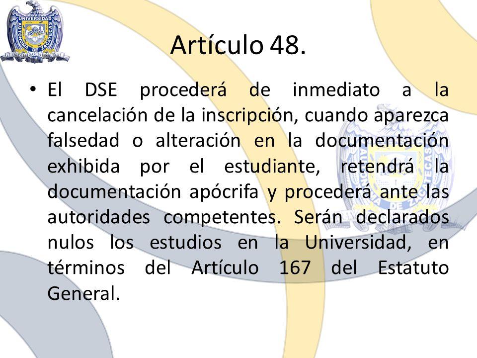 Artículo 48. El DSE procederá de inmediato a la cancelación de la inscripción, cuando aparezca falsedad o alteración en la documentación exhibida por