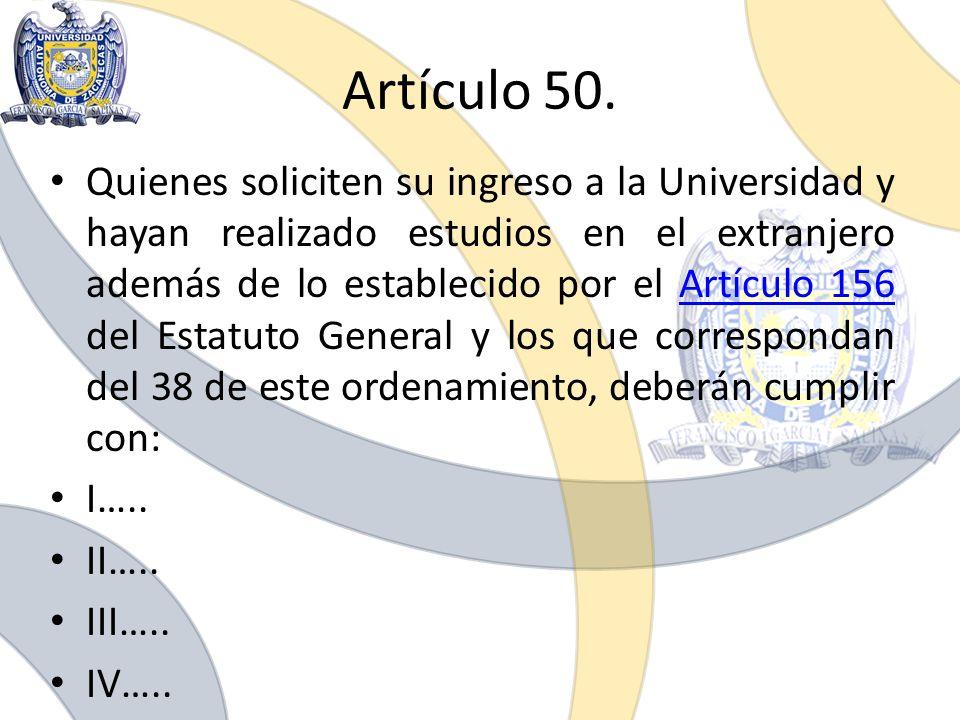 Quienes soliciten su ingreso a la Universidad y hayan realizado estudios en el extranjero además de lo establecido por el Artículo 156 del Estatuto Ge
