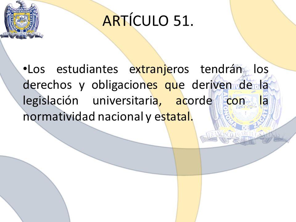 Los estudiantes extranjeros tendrán los derechos y obligaciones que deriven de la legislación universitaria, acorde con la normatividad nacional y est