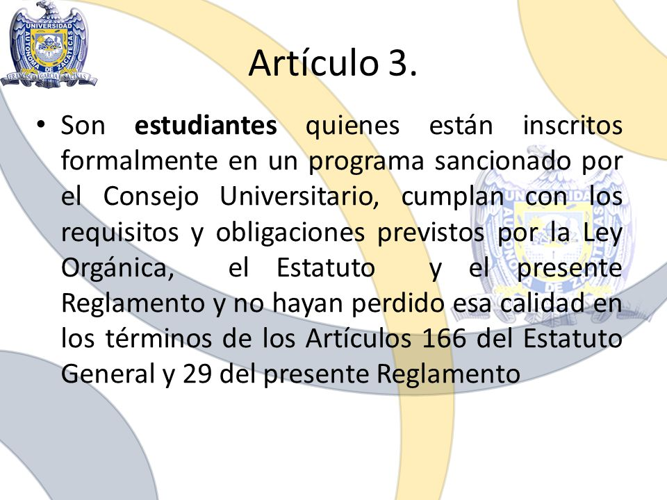 Artículo 3. Son estudiantes quienes están inscritos formalmente en un programa sancionado por el Consejo Universitario, cumplan con los requisitos y o