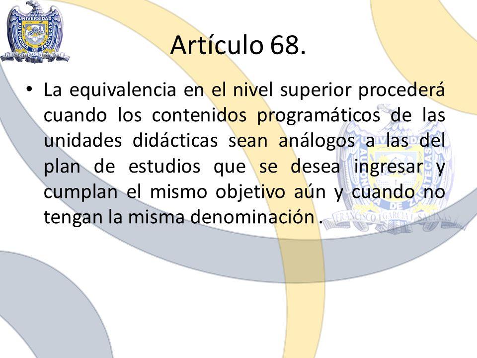 Artículo 68. La equivalencia en el nivel superior procederá cuando los contenidos programáticos de las unidades didácticas sean análogos a las del pla