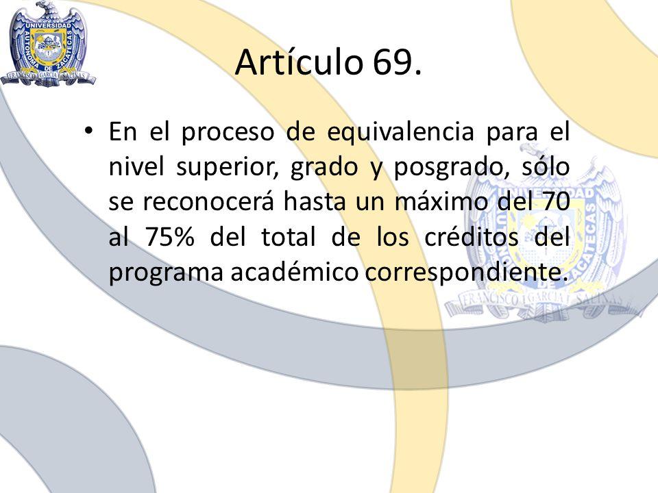 En el proceso de equivalencia para el nivel superior, grado y posgrado, sólo se reconocerá hasta un máximo del 70 al 75% del total de los créditos del