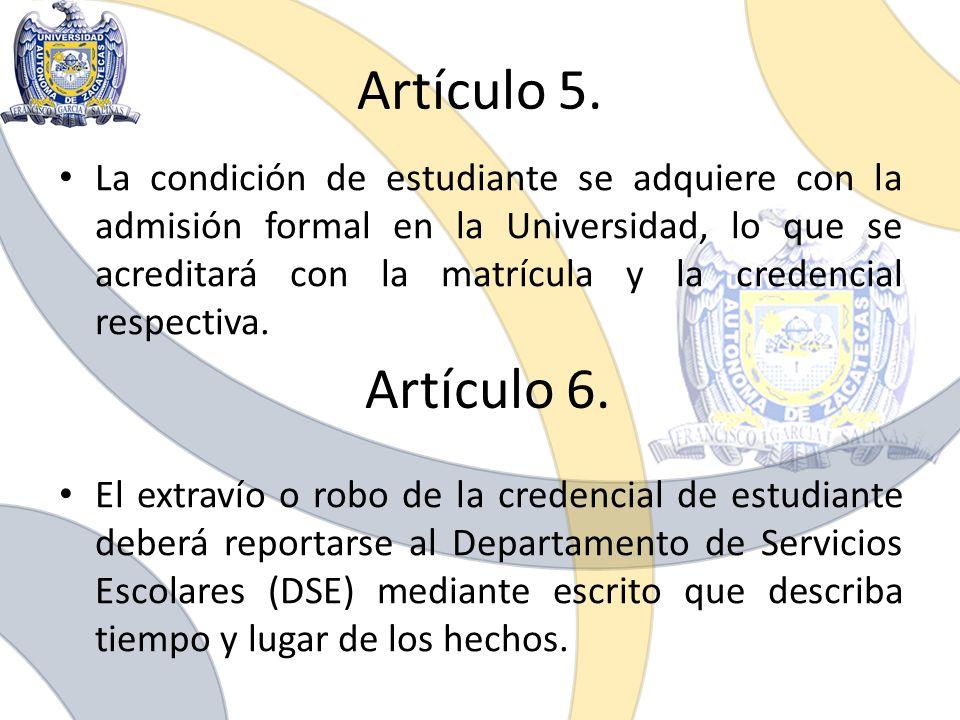 Artículo 5. La condición de estudiante se adquiere con la admisión formal en la Universidad, lo que se acreditará con la matrícula y la credencial res