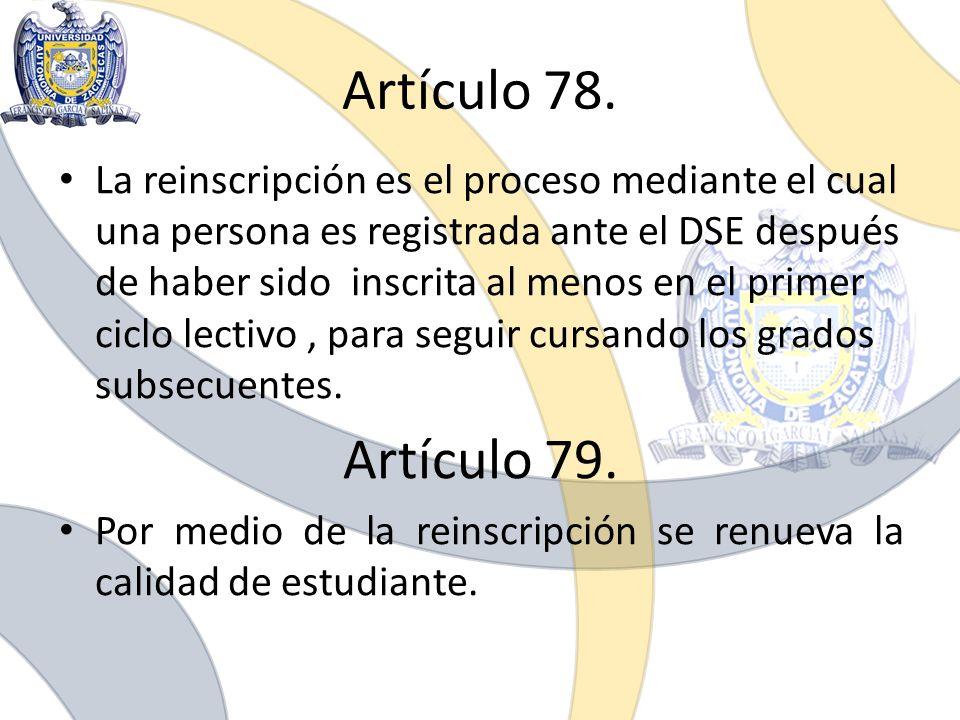 Artículo 78. La reinscripción es el proceso mediante el cual una persona es registrada ante el DSE después de haber sido inscrita al menos en el prime