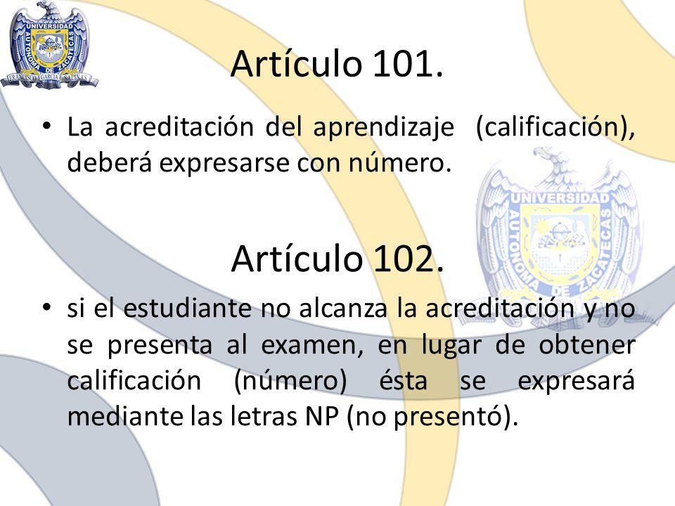 Artículo 101. La acreditación del aprendizaje (calificación), deberá expresarse con número. Artículo 102. si el estudiante no alcanza la acreditación